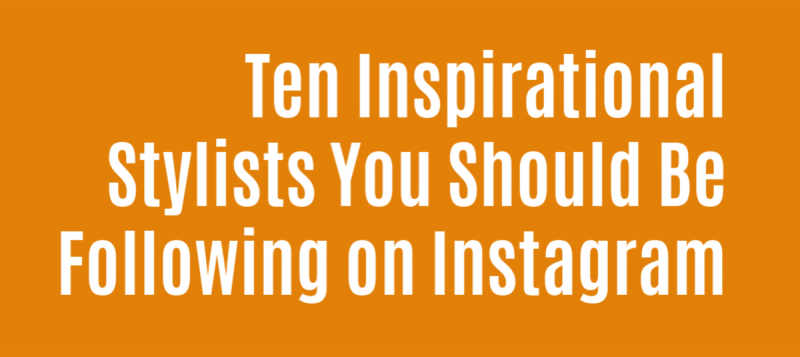 Ten Stylists You Should Be Following on Instagram