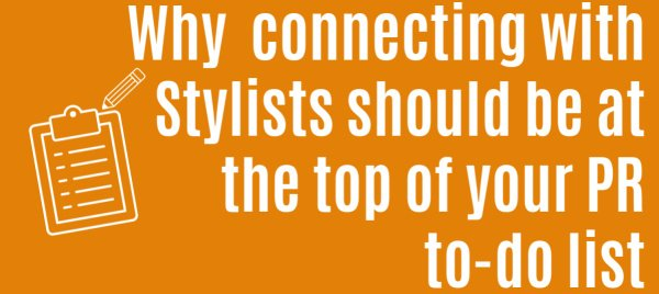 Why connecting with stylists should be top of your pr to-do list