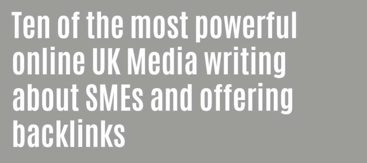 Ten of the most powerful online UK Media writing about SMEs and offering backlinks