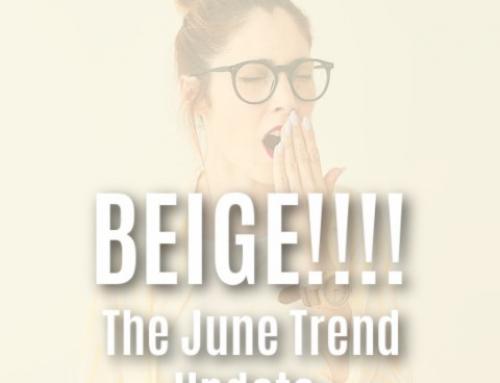 June Trend Update – Go Beige or Go Home
